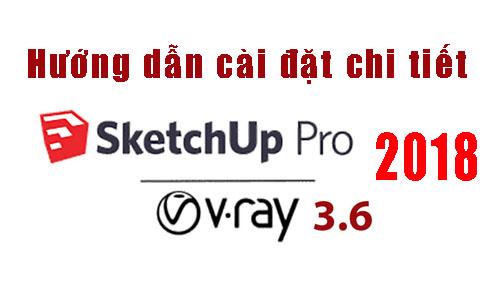 Hướng dẫn cài đặt sketchup 2018 vray 3.6