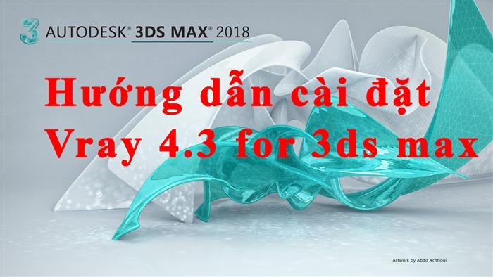 Hướng dẫn cài đặt vray for 3ds max