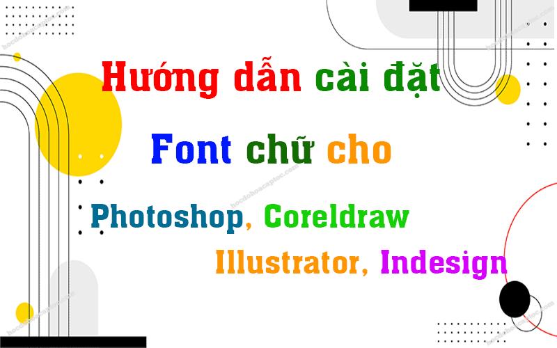 Hướng dẫn cài Font chữ cho Photoshop, Coreldraw, Illustrator, Indesign